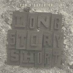 Eto & Superior – Long Story Short (2019)