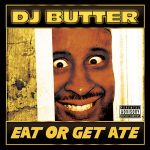 DJ Butter – Eat or Get Ate (2019)