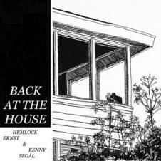 Hemlock Ernst & Kenny Segal – Back At The House (2019)