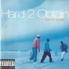 Hard 2 Obtain – Ism & Blues (1994)