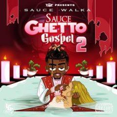 Sauce Walka – Sauce Ghetto Gospel 2 (2019)