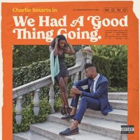 Charlie Smarts – We Had a Good Thing Going (2020)