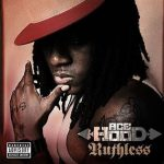 Ace Hood – Ruthless (2009)