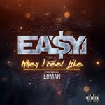 Ea$y Money & Loman – When I Feel Like  (2020)
