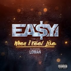 Ea$y Money & Loman – When I Feel Like  (2020)