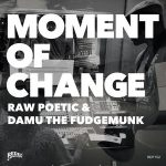 Raw Poetic & Damu The Fudgemunk – Moment of Change (2020)