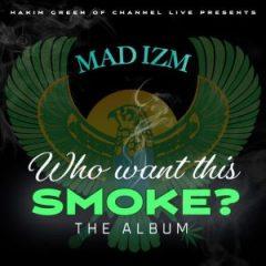 "Hakim Green – Mad Izm ""Who Want This Smoke?"" (2020)"