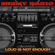 Enemy Radio – Loud Is Not Enough (2020)
