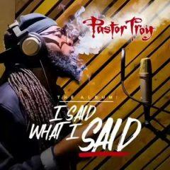 Pastor Troy – I Said What I Said (2020)