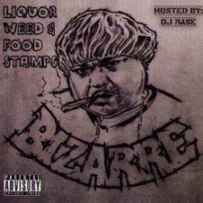 Bizarre – Liquor, Weed & Food Stamps (2009)
