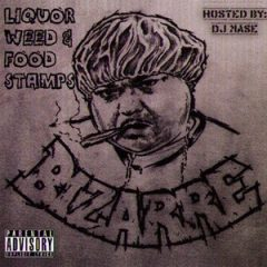 Bizarre – Liquor, Weed & Food Stamps (2009)