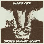 Blame One & Preed One – Sacred Ground Sound (2020)