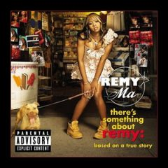 Remy Ma – There's Something About Remy: Based on a True Story (2006)