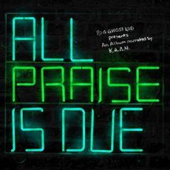 K.A.A.N. & Big Ghost Ltd – All Praise Is Due (2020)