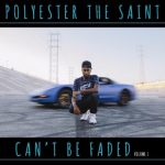 Polyester the Saint – Can't Be Faded Vol. 1 (2020)
