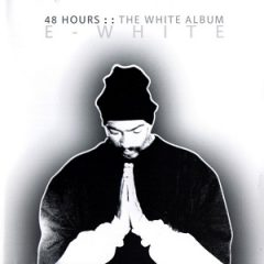 E-White – 48 Hours: The White Album (2004)