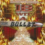 Black-N-Brown Presents – 18 Wit A Bullet Compilation (1999)