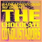 Badbadnotgood & MF Doom – The Chocolate Conquistadors (2020)