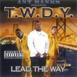 Ant Banks Presents T.W.D.Y. – Lead The Way (2000)