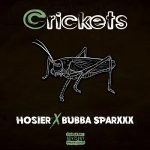Hosier & Bubba Sparxxx – Crickets (2021)