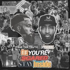 Trae Tha Truth & Mysonne – If You're Scared Stay Inside (2021)