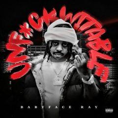 Babyface Ray – Unfuckwitable (2021)