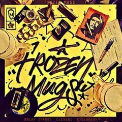 Maylay Sparks, Clever 1 & K-Sluggah – Frozen Mugs (2021)