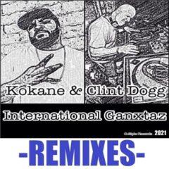 Kokane & Clint Dogg – International Ganxtaz (Remixes) (2021)