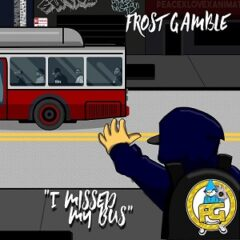 Frost Gamble – I Missed My Bus (2021)