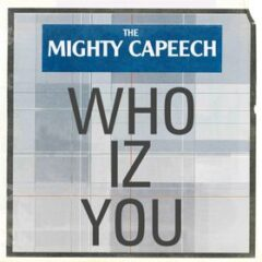 The Mighty Capeech – Who Iz You