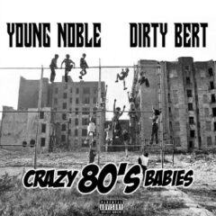 Young Noble & Dirty Bert – Crazy 80's Babies (2021)